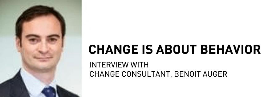 Change is about behavior - change consultant, Benoit Auger - KEDGE